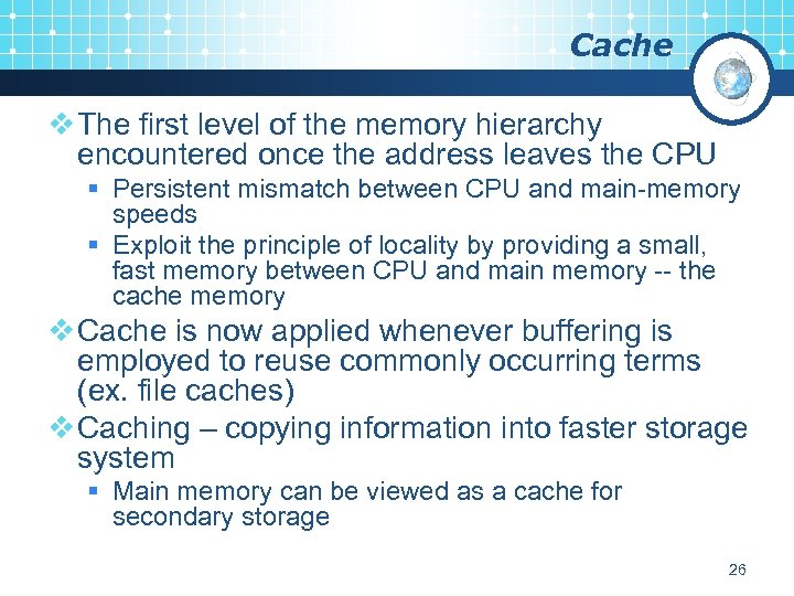 Cache v The first level of the memory hierarchy encountered once the address leaves