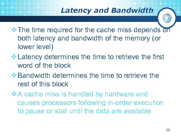 Latency and Bandwidth v The time required for the cache miss depends on both