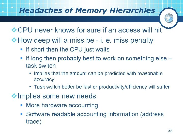 Headaches of Memory Hierarchies v CPU never knows for sure if an access will