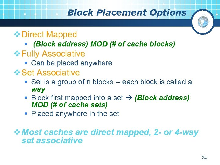 Block Placement Options v Direct Mapped § (Block address) MOD (# of cache blocks)