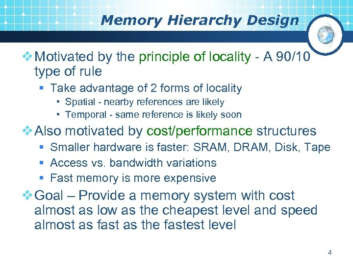 Memory Hierarchy Design v Motivated by the principle of locality - A 90/10 type