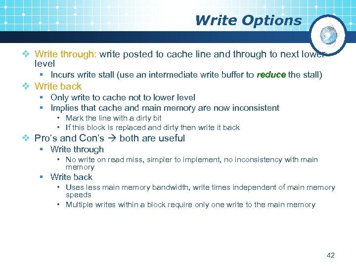 Write Options v Write through: write posted to cache line and through to next