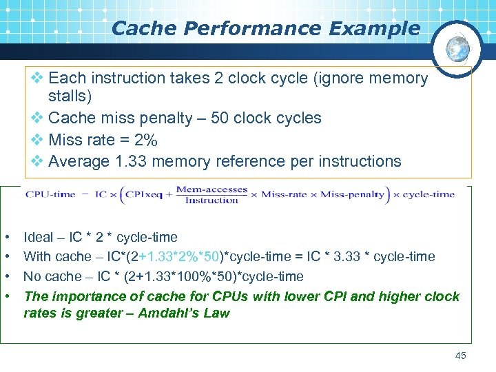 Cache Performance Example v Each instruction takes 2 clock cycle (ignore memory stalls) v