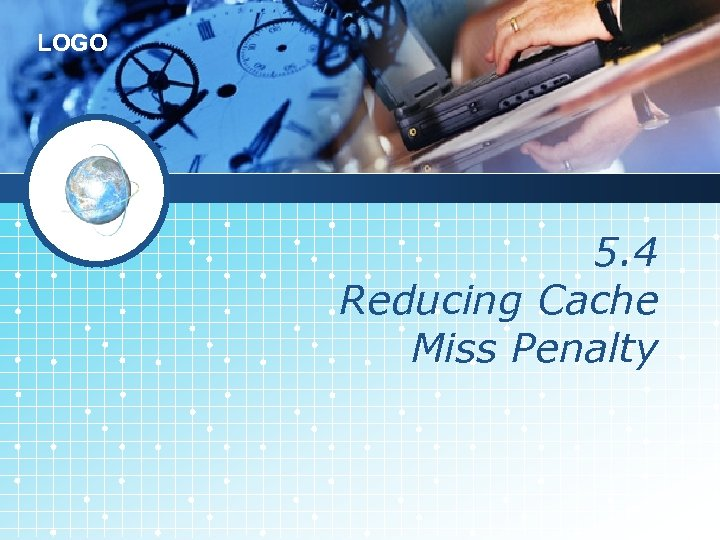 LOGO 5. 4 Reducing Cache Miss Penalty