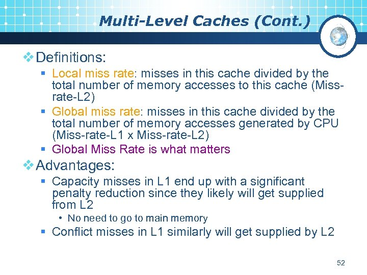 Multi-Level Caches (Cont. ) v Definitions: § Local miss rate: misses in this cache