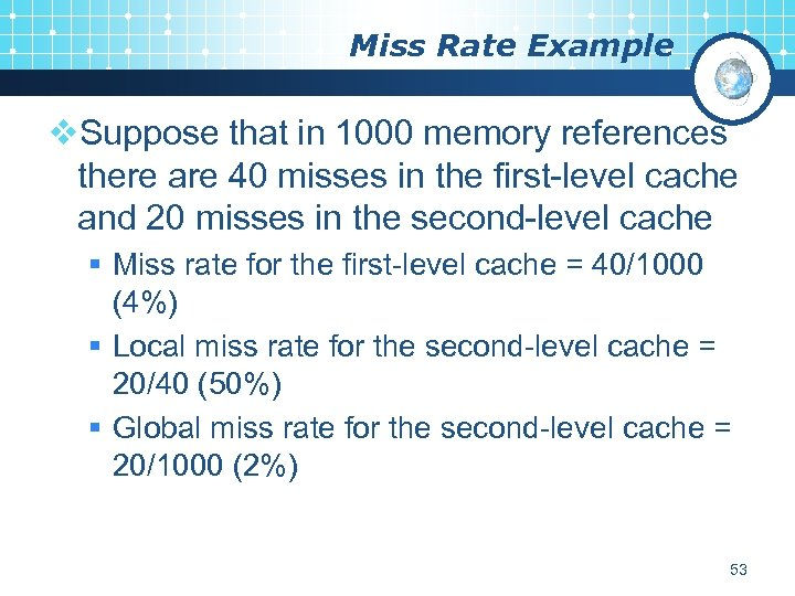 Miss Rate Example v. Suppose that in 1000 memory references there are 40 misses