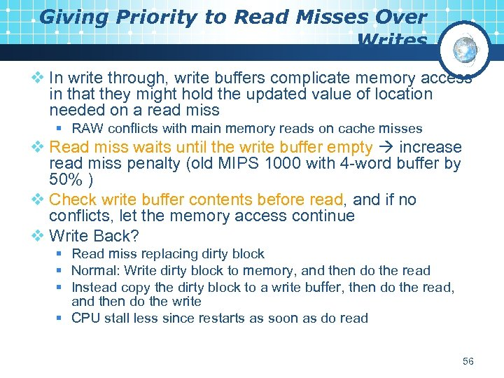 Giving Priority to Read Misses Over Writes v In write through, write buffers complicate