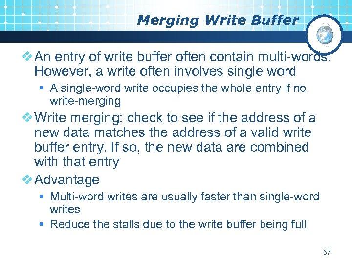 Merging Write Buffer v An entry of write buffer often contain multi-words. However, a