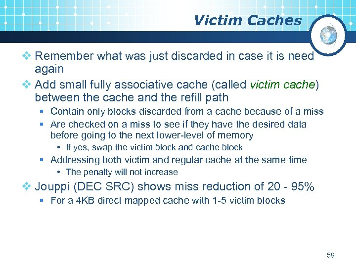 Victim Caches v Remember what was just discarded in case it is need again