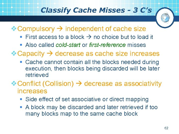 Classify Cache Misses - 3 C's v Compulsory independent of cache size § First