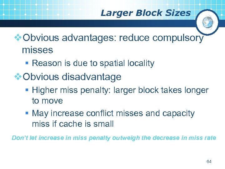 Larger Block Sizes v. Obvious advantages: reduce compulsory misses § Reason is due to
