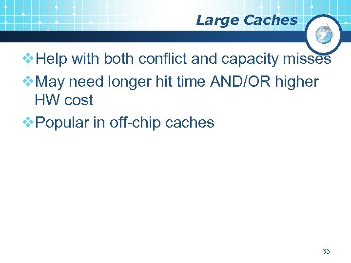 Large Caches v. Help with both conflict and capacity misses v. May need longer