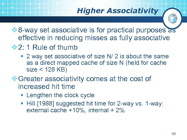 Higher Associativity v 8 -way set associative is for practical purposes as effective in