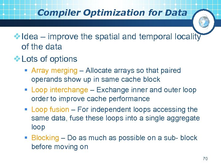Compiler Optimization for Data v Idea – improve the spatial and temporal locality of