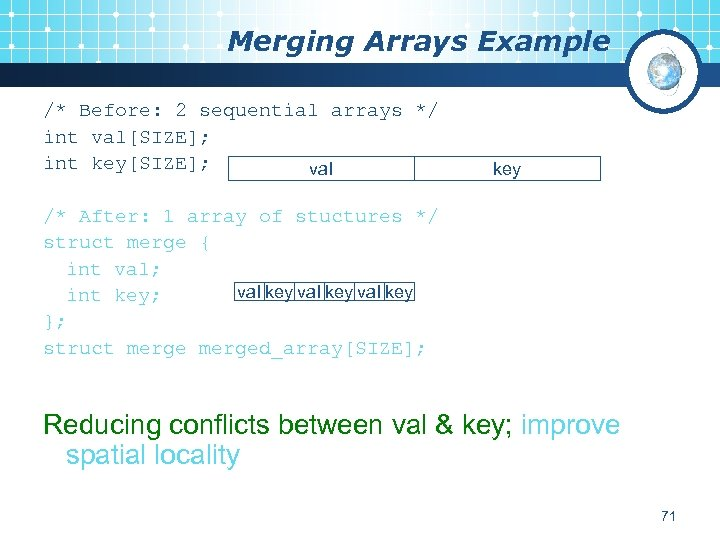 Merging Arrays Example /* Before: 2 sequential arrays */ int val[SIZE]; int key[SIZE]; val