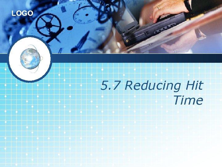LOGO 5. 7 Reducing Hit Time