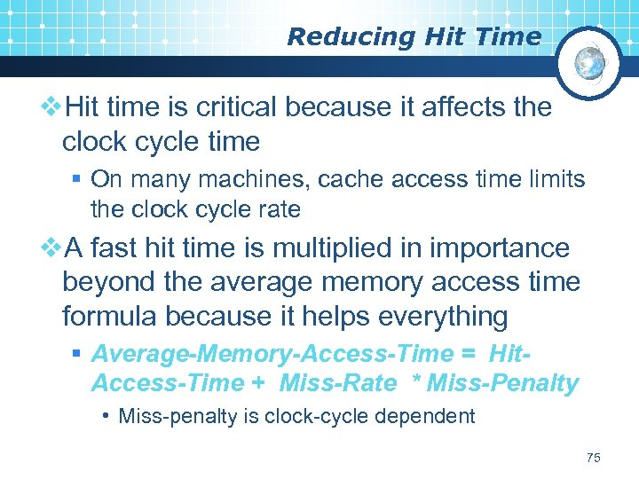Reducing Hit Time v. Hit time is critical because it affects the clock cycle