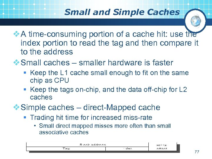 Small and Simple Caches v A time-consuming portion of a cache hit: use the