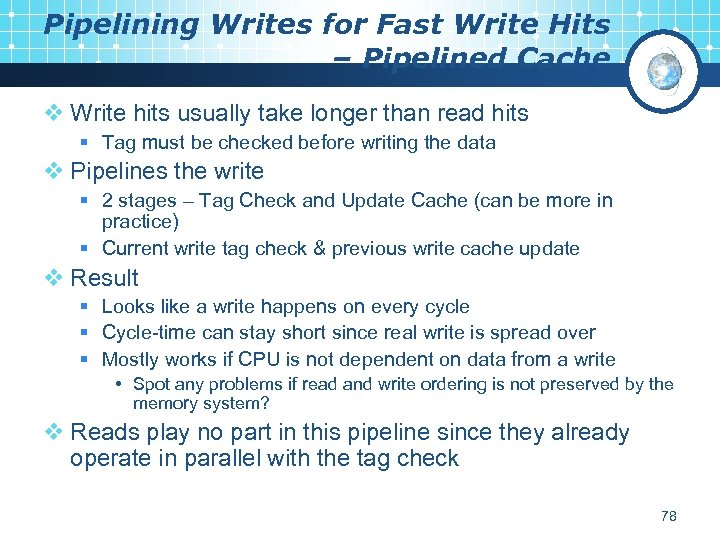 Pipelining Writes for Fast Write Hits – Pipelined Cache v Write hits usually take