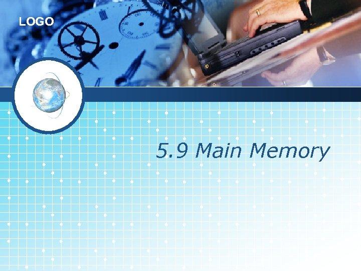 LOGO 5. 9 Main Memory
