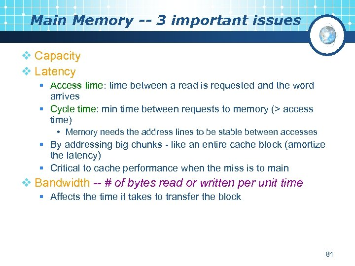 Main Memory -- 3 important issues v Capacity v Latency § Access time: time