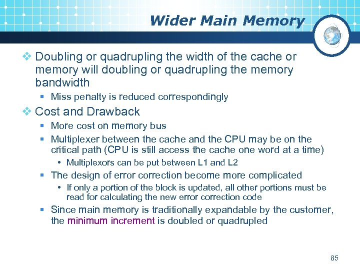 Wider Main Memory v Doubling or quadrupling the width of the cache or memory