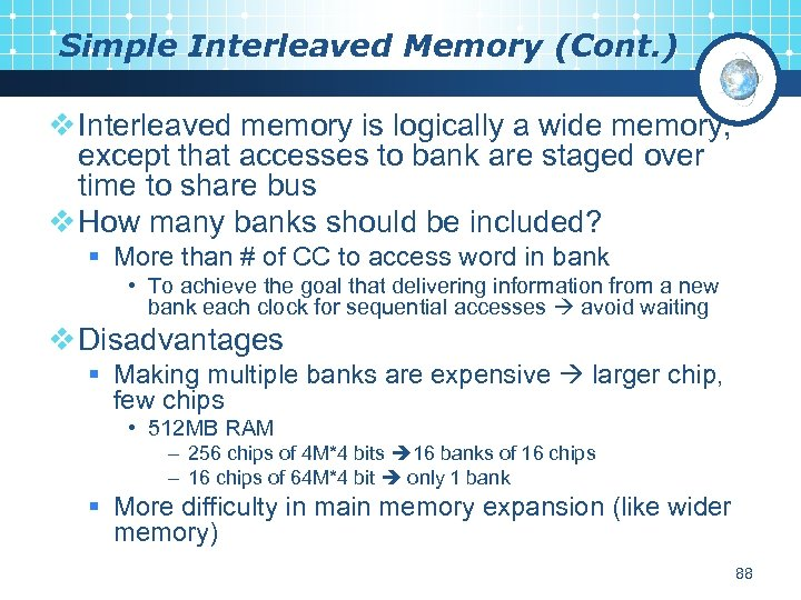 Simple Interleaved Memory (Cont. ) v Interleaved memory is logically a wide memory, except