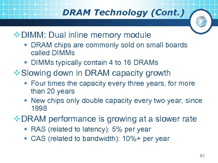 DRAM Technology (Cont. ) v DIMM: Dual inline memory module § DRAM chips are