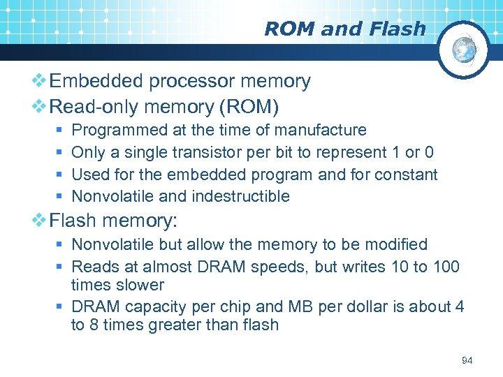 ROM and Flash v Embedded processor memory v Read-only memory (ROM) § § Programmed