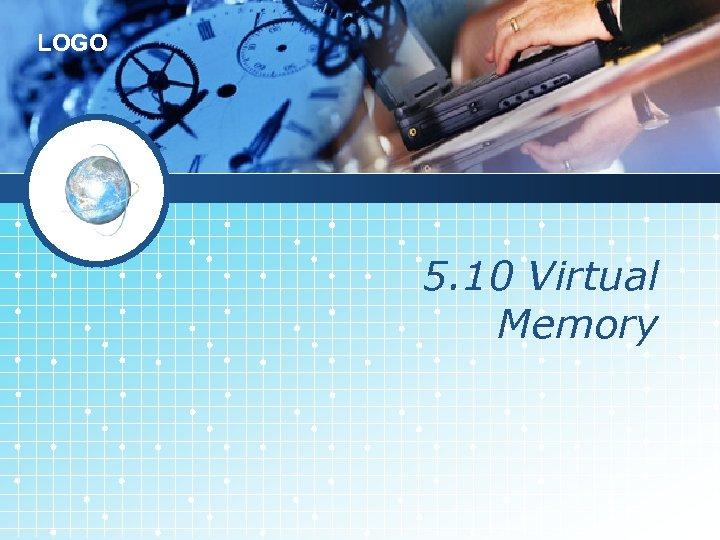 LOGO 5. 10 Virtual Memory