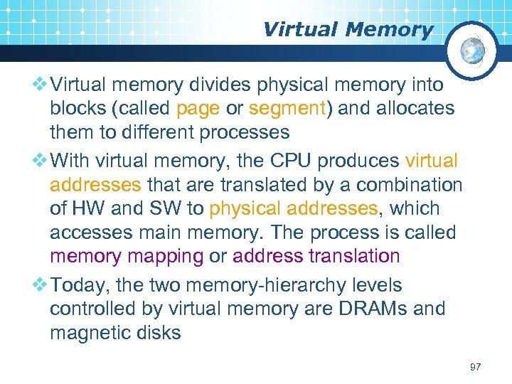 Virtual Memory v Virtual memory divides physical memory into blocks (called page or segment)