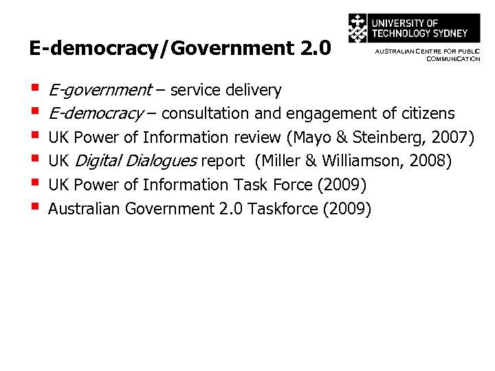 E-democracy/Government 2. 0 § § § AUSTRALIAN CENTRE FOR PUBLIC COMMUNICATION E-government – service