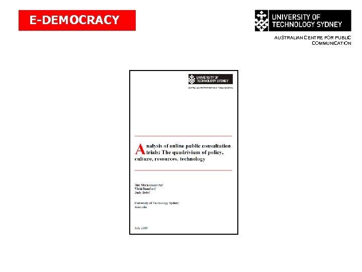 E-DEMOCRACY AUSTRALIAN CENTRE FOR PUBLIC COMMUNICATION