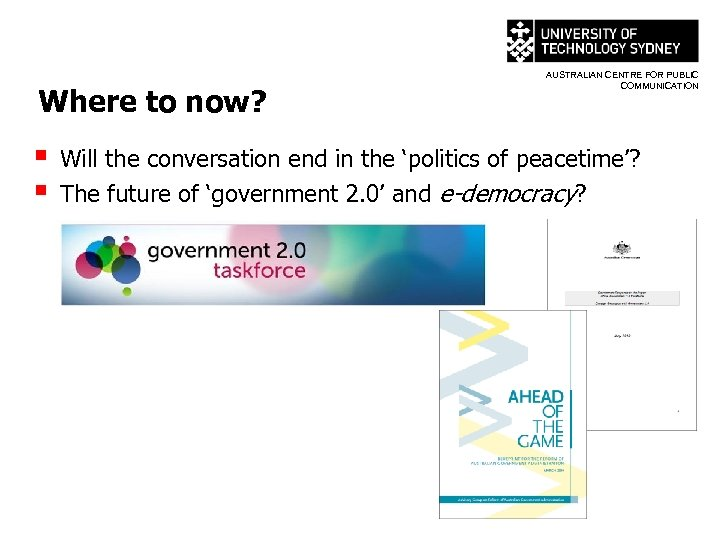 Where to now? § § AUSTRALIAN CENTRE FOR PUBLIC COMMUNICATION Will the conversation end