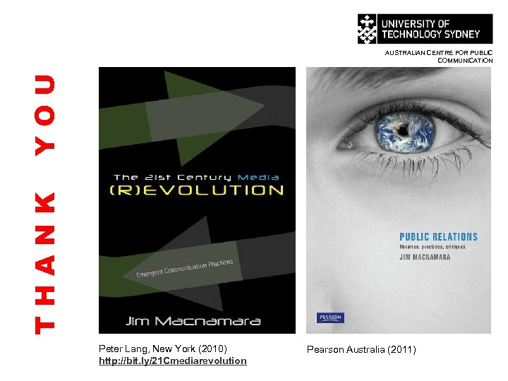 THANK YOU AUSTRALIAN CENTRE FOR PUBLIC COMMUNICATION Peter Lang, New York (2010) http: //bit.