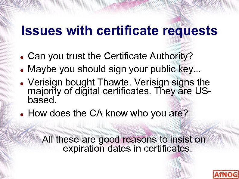 Issues with certificate requests Can you trust the Certificate Authority? Maybe you should sign