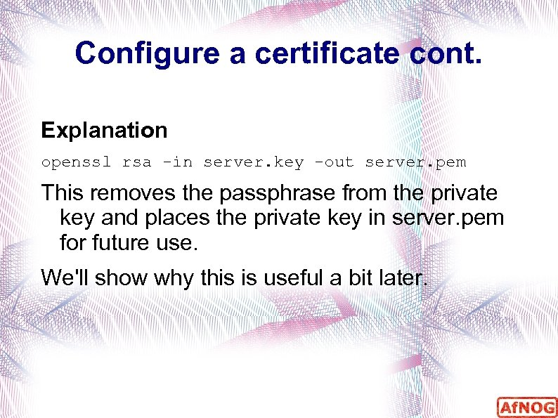 Configure a certificate cont. Explanation openssl rsa -in server. key -out server. pem This