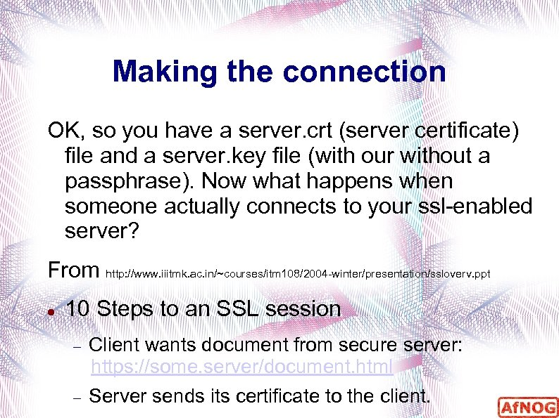 Making the connection OK, so you have a server. crt (server certificate) file and