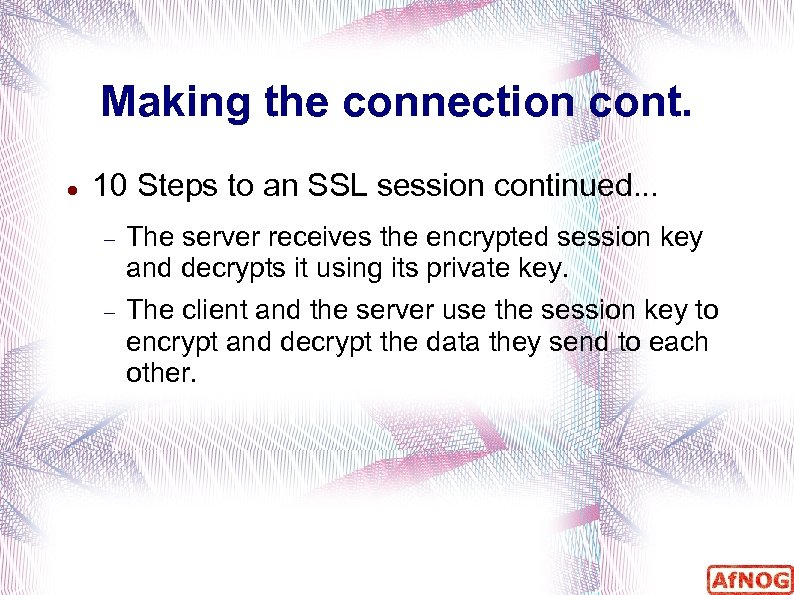 Making the connection cont. 10 Steps to an SSL session continued. . . The