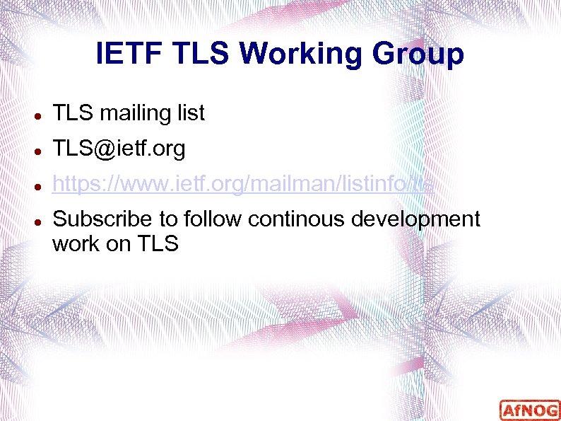 IETF TLS Working Group TLS mailing list TLS@ietf. org https: //www. ietf. org/mailman/listinfo/tls Subscribe