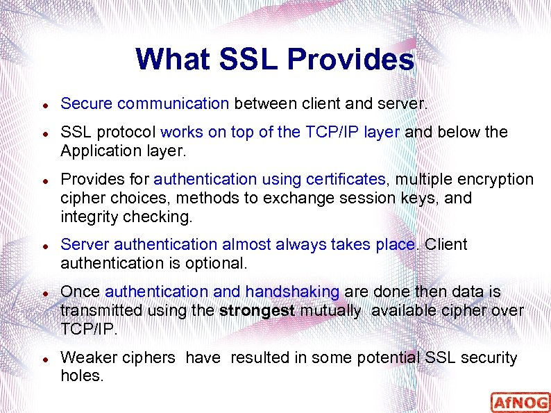 What SSL Provides Secure communication between client and server. SSL protocol works on top