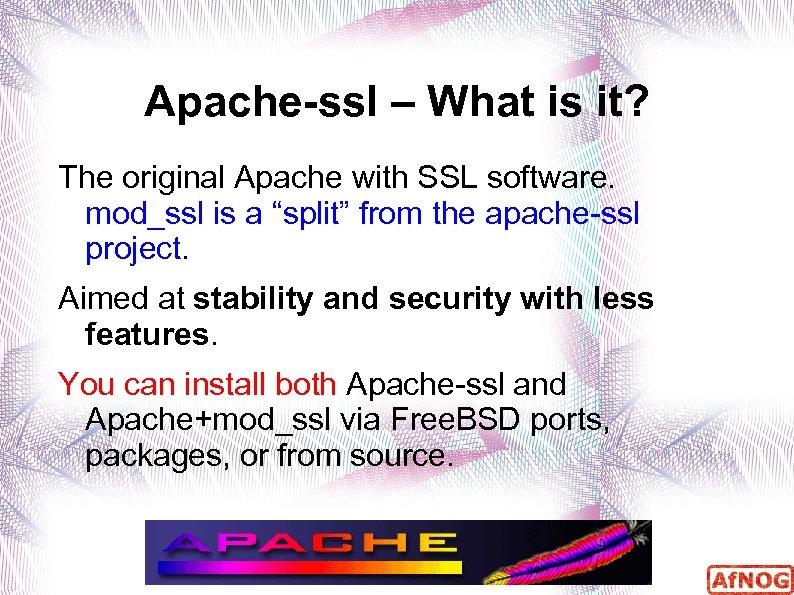 Apache-ssl – What is it? The original Apache with SSL software. mod_ssl is a
