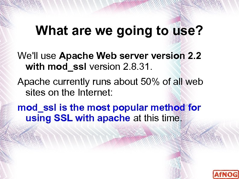 What are we going to use? We'll use Apache Web server version 2. 2