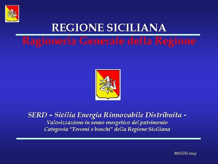 REGIONE SICILIANA Ragioneria Generale della Regione SERD – Sicilia Energia Rinnovabile Distribuita Valorizzazione in