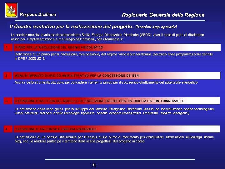 Regione Siciliana Ragioneria Generale della Regione Il Quadro evolutivo per la realizzazione del progetto: