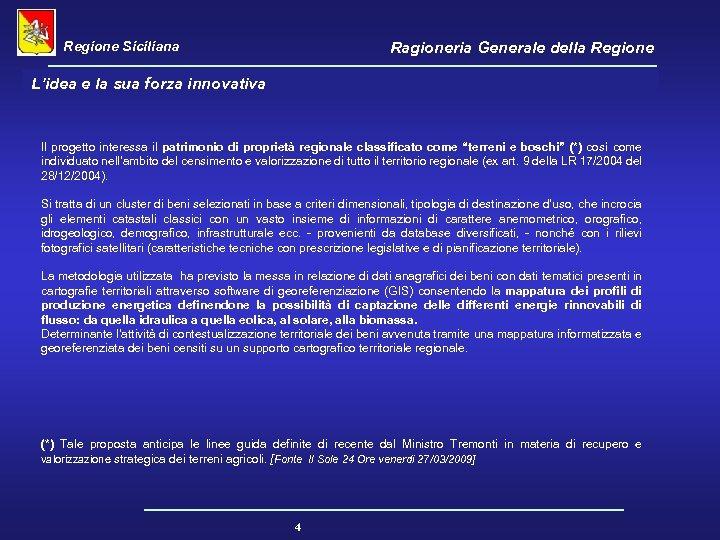 Regione Siciliana Ragioneria Generale della Regione L'idea e la sua forza innovativa Il progetto