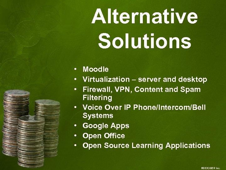 Alternative Solutions • Moodle • Virtualization – server and desktop • Firewall, VPN, Content