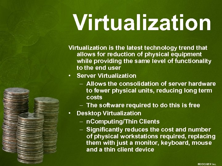 Virtualization is the latest technology trend that allows for reduction of physical equipment while