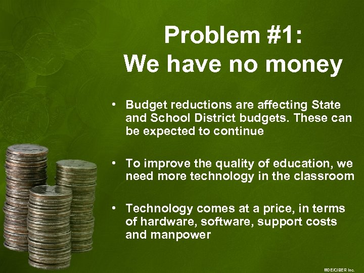 Problem #1: We have no money • Budget reductions are affecting State and School
