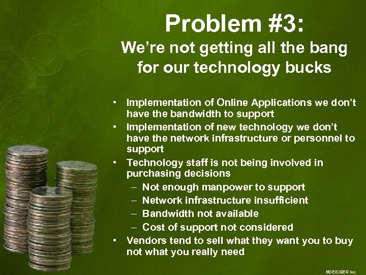 Problem #3: We're not getting all the bang for our technology bucks • Implementation